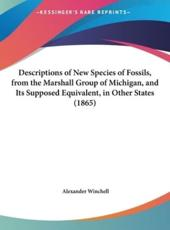 Descriptions of New Species of Fossils, from the Marshall Group of Michigan, and Its Supposed Equivalent, in Other States (1865) - Alexander Winchell