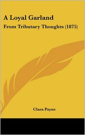 A Loyal Garland: From Tributary Thoughts (1875) - Clara Payne