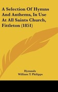 Hymnals;Philipps, William T.: A Selection Of Hymns And Anthems, In Use At All Saints Church, Fittleton (1851)