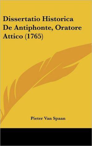 Dissertatio Historica De Antiphonte, Oratore Attico (1765) - Pieter Van Spaan