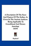 A Description of the Faces and Degrees of the Zodiac, as Given in the Ancient Authors: Being Applicable to Genethliacal and Horary Astrology (1879)