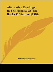Alternative Readings In The Hebrew Of The Books Of Samuel (1918) - Otto Henry Bostrom