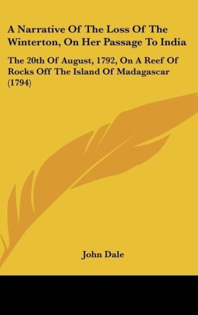 A Narrative Of The Loss Of The Winterton, On Her Passage To India als Buch von John Dale - Kessinger Publishing, LLC