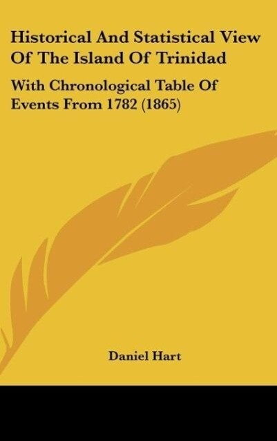 Historical And Statistical View Of The Island Of Trinidad als Buch von Daniel Hart - Daniel Hart