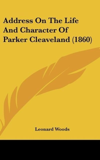 Address On The Life And Character Of Parker Cleaveland (1860) als Buch von Leonard Woods - Kessinger Publishing, LLC