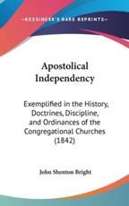 Apostolical Independency - John Shenton Bright