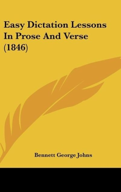 Easy Dictation Lessons In Prose And Verse (1846) als Buch von Bennett George Johns - Kessinger Publishing, LLC