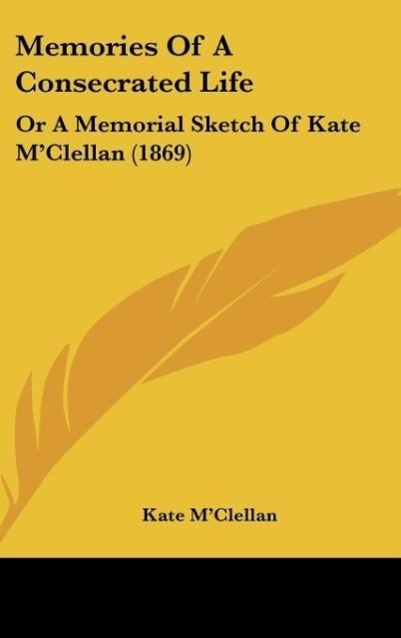 Memories Of A Consecrated Life als Buch von Kate M´Clellan - Kessinger Publishing, LLC