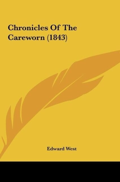 Chronicles Of The Careworn (1843) als Buch von Edward West - Edward West