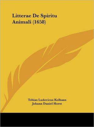Litterae De Spiritu Animali (1658) - Tobias Ludovicus Kolhans, Johann Daniel Horst