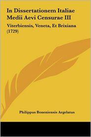 In Dissertationem Italiae Medii Aevi Censurae III: Viterbiensis, Veneta, Et Brixiana (1729) - Philippus Boneniensis Argelatus
