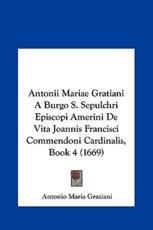 Antonii Mariae Gratiani a Burgo S. Sepulchri Episcopi Amerini de Vita Joannis Francisci Commendoni Cardinalis, Book 4 (1669) - Antonio Maria Graziani
