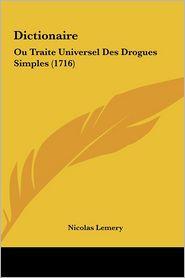 Dictionaire: Ou Traite Universel Des Drogues Simples (1716) - Nicolas Lemery