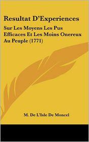 Resultat D'Experiences: Sur Les Moyens Les Pus Efficaces Et Les Moins Onereux Au Peuple (1771)