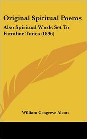 Original Spiritual Poems: Also Spiritual Words Set to Familiar Tunes (1896)