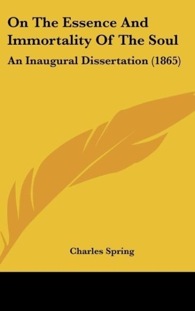 On The Essence And Immortality Of The Soul als Buch von Charles Spring - Kessinger Publishing, LLC