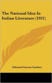 The National Idea In Italian Literature (1921) - Edmund Garratt Gardner