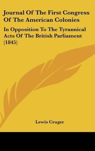 Journal Of The First Congress Of The American Colonies als Buch von Lewis Cruger - Kessinger Publishing, LLC