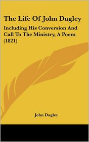 The Life of John Dagley: Including His Conversion and Call to the Ministry, a Poem (1821)