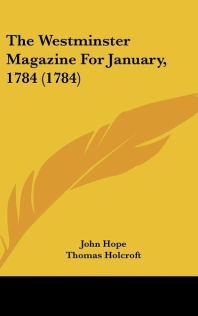 The Westminster Magazine For January, 1784 (1784) als Buch von John Hope, Thomas Holcroft - Kessinger Publishing, LLC