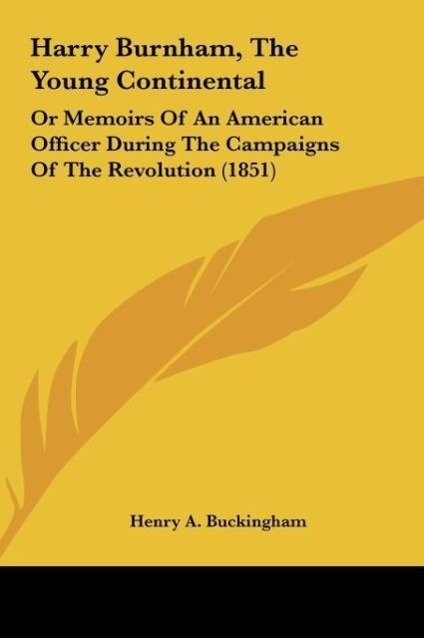 Harry Burnham, the Young Continental Harry Burnham, the Young Continental: Or Memoirs of an American Officer During the Campaigns of Thor Memoirs of a