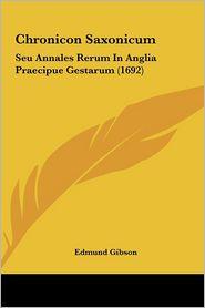 Chronicon Saxonicum: Seu Annales Rerum In Anglia Praecipue Gestarum (1692) - Edmund Gibson (Editor)
