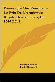 Pieces Qui Ont Remporte Le Prix De L'Academie Royale Des Sciences, En 1740 (1741) - Antoine Cavalleri, Daniel Bernoulli, Colin Mac Laurin