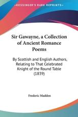 Sir Gawayne, a Collection of Ancient Romance Poems - Sir Frederic Madden
