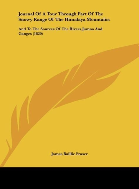 Journal Of A Tour Through Part Of The Snowy Range Of The Himalaya Mountains als Buch von James Baillie Fraser - Kessinger Publishing, LLC