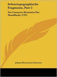 Selenotopographische Fragmente, Part 2: Zur Genauern Kenntniss Der Mondflache (1791) - Johann Hieronymus Schroeter