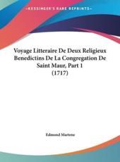Voyage Litteraire de Deux Religieux Benedictins de La Congregation de Saint Maur, Part 1 (1717) - Edmond Martene