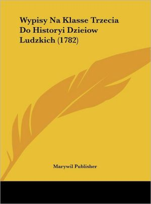 Wypisy Na Klasse Trzecia Do Historyi Dzieiow Ludzkich (1782) - Marywil Publisher