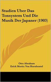 Studien Uber Das Tonsystem Und Die Musik Der Japaner (1903) - Otto Abraham, Erich Moritz Von Hornbostel
