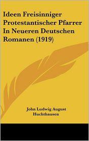 Ideen Freisinniger Protestantischer Pfarrer In Neueren Deutschen Romanen (1919) - John Ludwig August Huchthausen