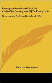 Beknopte Geschiedenis Van Het Christelijk Gezangboek Bij De Evang Luth: Gemeenten In Nederland In Gebruik (1865) - Karel Nicolaas Meppen