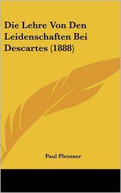 Die Lehre Von Den Leidenschaften Bei Descartes (1888) - Paul Plessner