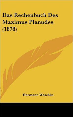 Das Rechenbuch Des Maximus Planudes (1878) - Hermann Waschke