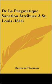 De La Pragmatique Sanction Attribuee A St. Louis (1844) - Raymond Thomassy