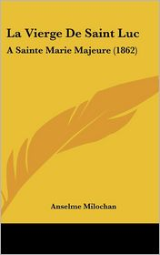 La Vierge De Saint Luc: A Sainte Marie Majeure (1862) - Anselme Milochan