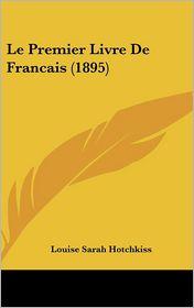 Le Premier Livre De Francais (1895) - Louise Sarah Hotchkiss