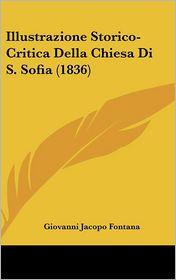 Illustrazione Storico-Critica Della Chiesa Di S. Sofia (1836) - Giovanni Jacopo Fontana