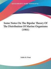 Some Notes on the Bipolar Theory of the Distribution of Marine Organisms (1901) - Edith M Pratt (author)