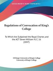 Regulations of Convocation of King's College - Of King's College University of King's College