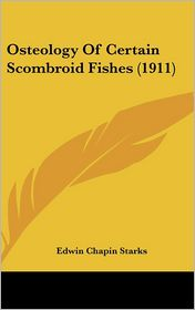 Osteology Of Certain Scombroid Fishes (1911) - Edwin Chapin Starks