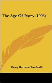 The Age Of Ivory (1903) - Henry Harmon Chamberlin