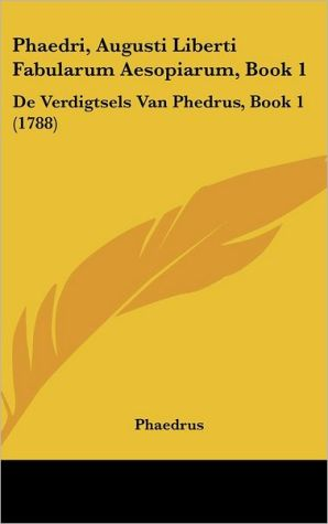 Phaedri, Augusti Liberti Fabularum Aesopiarum, Book 1: De Verdigtsels Van Phedrus, Book 1 (1788) - Phaedrus