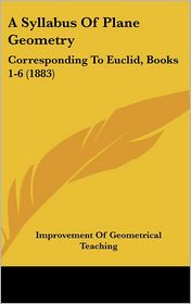 A Syllabus of Plane Geometry: Corresponding to Euclid, Books 1-6 (1883) - Of Improvement of Geometrical Teaching
