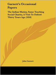 Garnett's Occasional Papers: The Indian Mutiny, Some Touching Social Charity, a Visit to Oxford Thirty Years Ago (1858)