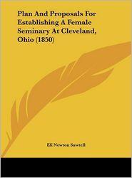 Plan and Proposals for Establishing a Female Seminary at Cleveland, Ohio (1850) - Eli Newton Sawtell