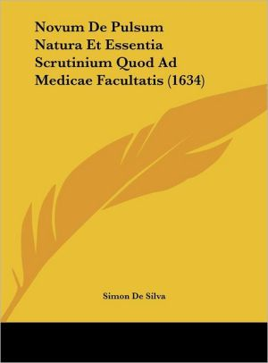 Novum De Pulsum Natura Et Essentia Scrutinium Quod Ad Medicae Facultatis (1634)